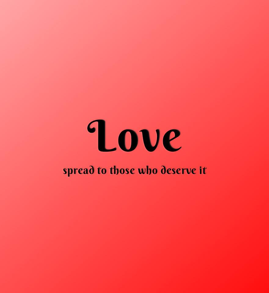 Love. Spread to those who deserve it