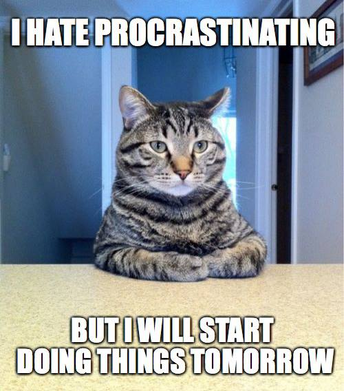 I hate procrastinating.