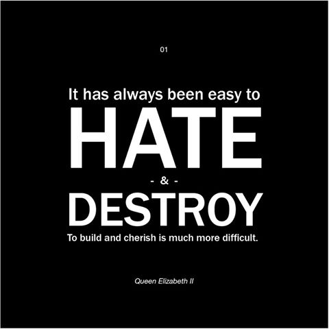 It has always been easy to HATE and DESTROY.