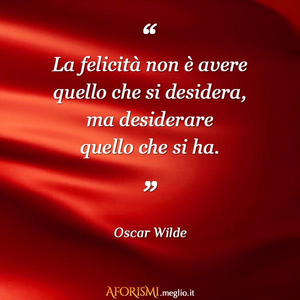Conosciuto Oscar Wilde • La felicità non è avere quello che si desidera, ma  KD45