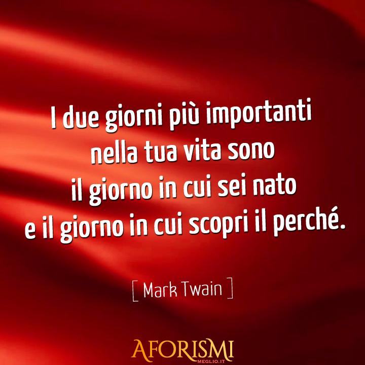 Molto Mark Twain • I due giorni più importanti nella tua vita sono il  TO85
