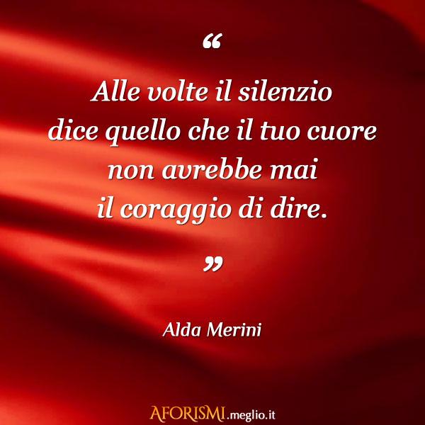Alle volte il silenzio dice quello che il tuo cuore non avrebbe mai il coraggio di dire.