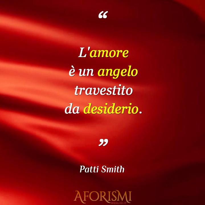 L'amore è un angelo travestito da desiderio.
