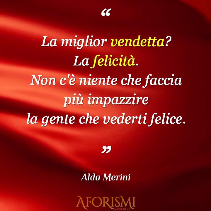 Eccezionale Alda Merini • La miglior vendetta? La felicità. Non c'è niente che  BG25