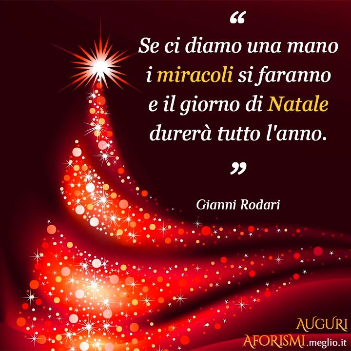 Se ci diamo una mano i miracoli si faranno e il giorno di Natale durerà tutto l'anno.