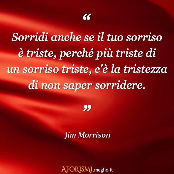 Preferenza Jim Morrison • Sorridi anche se il tuo sorriso è triste, perché  RI91