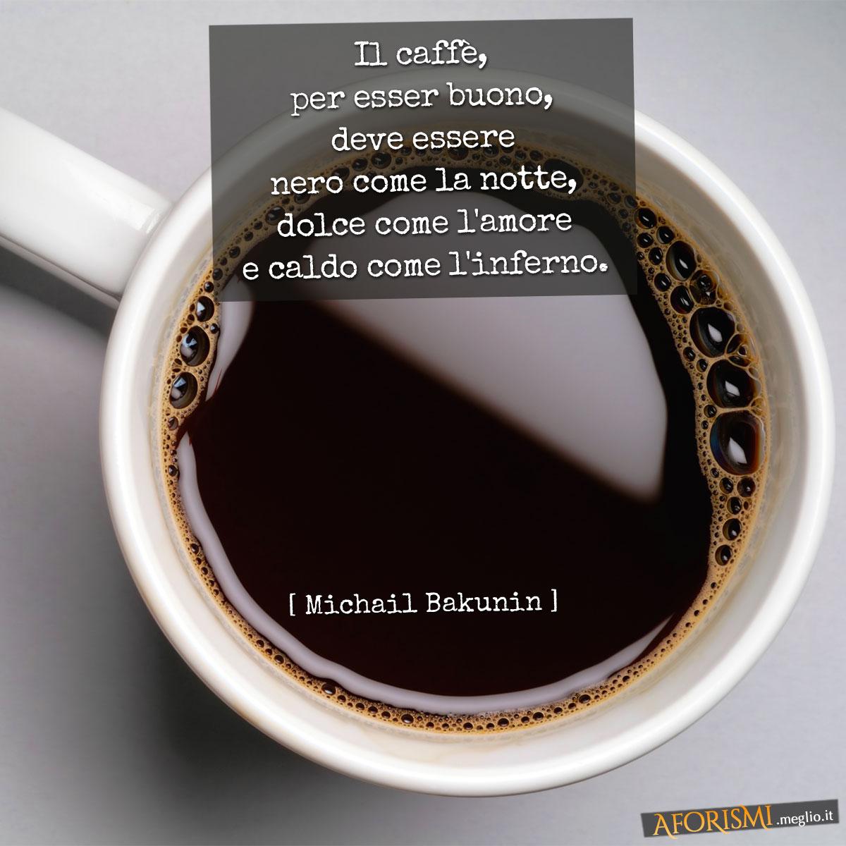 Favorito Michail Bakunin • Il caffè, per esser buono, deve essere nero come  CI63