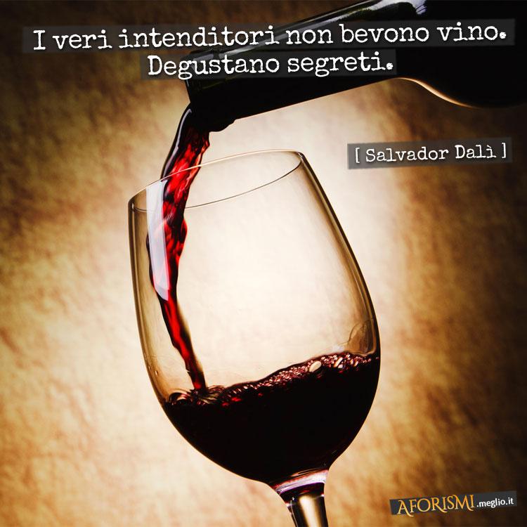 I veri intenditori non bevono vino. Degustano segreti.