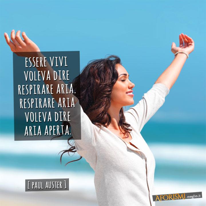 Essere vivi voleva dire respirare aria; respirare aria voleva dire aria aperta.