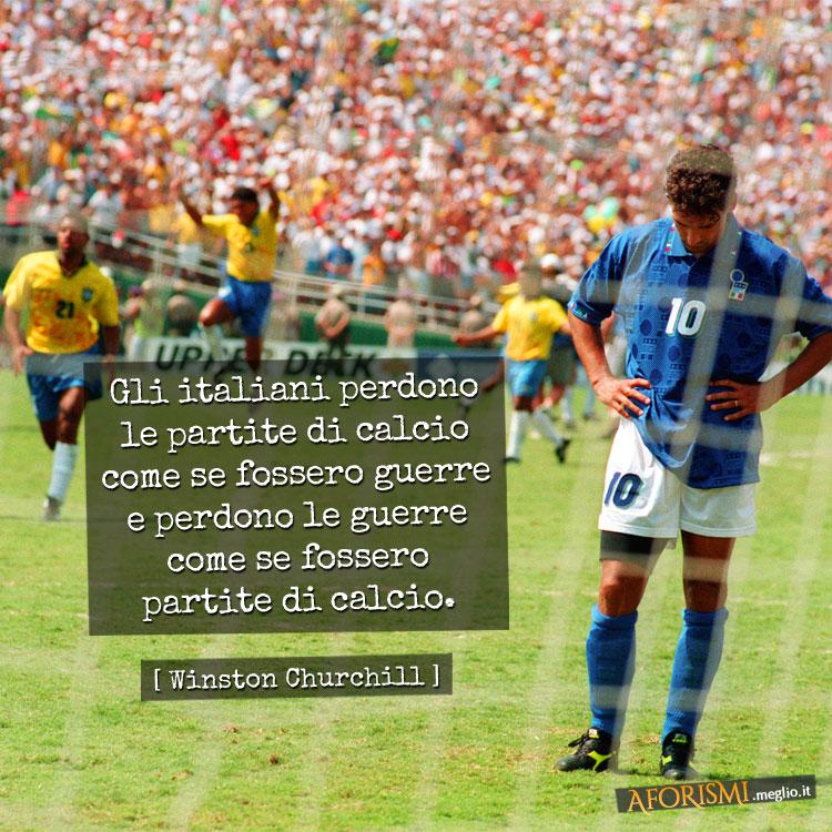 Gli italiani perdono le partite di calcio come se fossero guerre e perdono le guerre come se fossero partite di calcio.