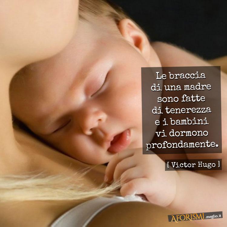 spesso Victor Hugo • Le braccia di una madre sono fatte di tenerezza e i  MQ98