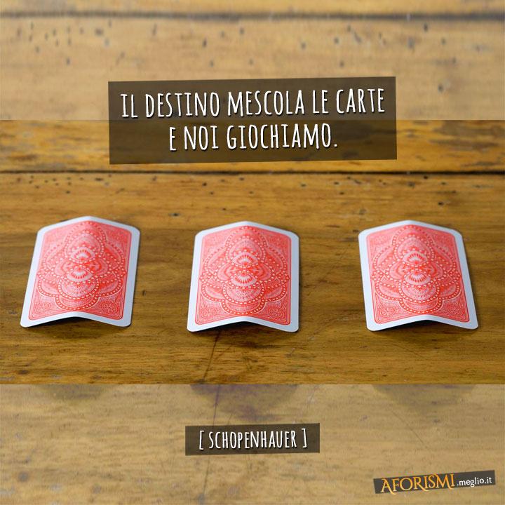 Il destino mescola le carte e noi giochiamo.