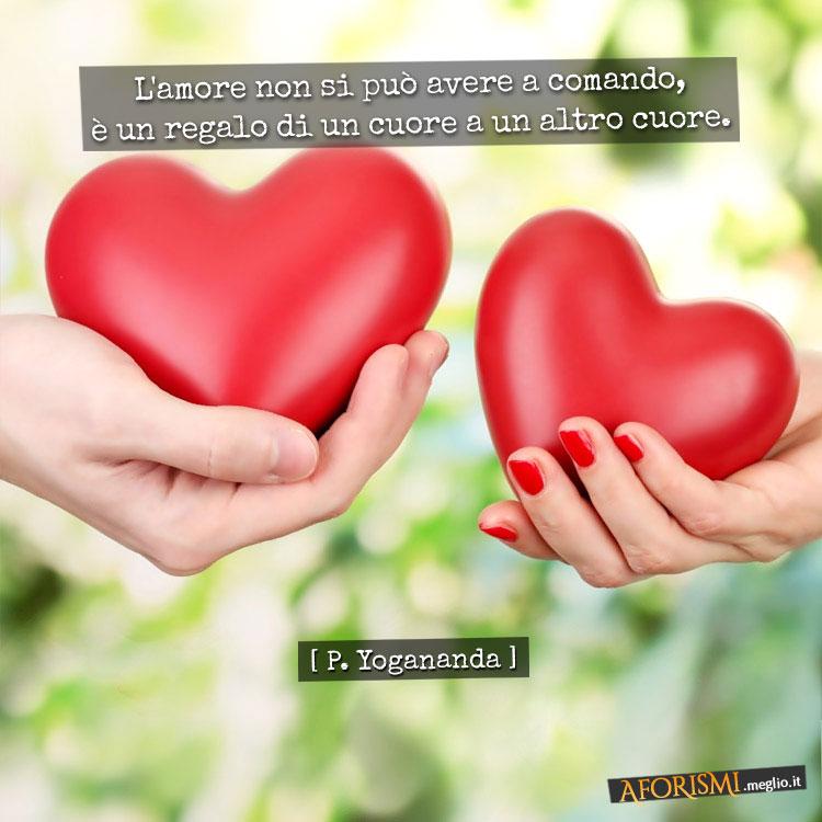 L'amore non si può avere a comando, è un regalo di un cuore a un altro cuore.