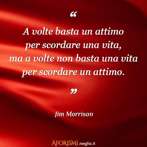 Jim Morrison A Volte Basta Un Attimo Per Scordare Una Vita Ma A