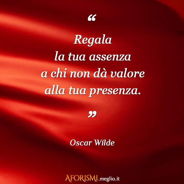 Oscar Wilde Regala La Tua Assenza A Chi Non Dà Valore Alla Tua