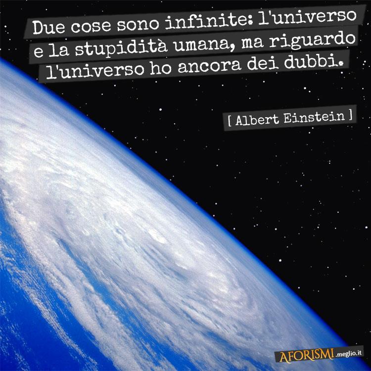 Albert Einstein Due Cose Sono Infinite L Universo E La