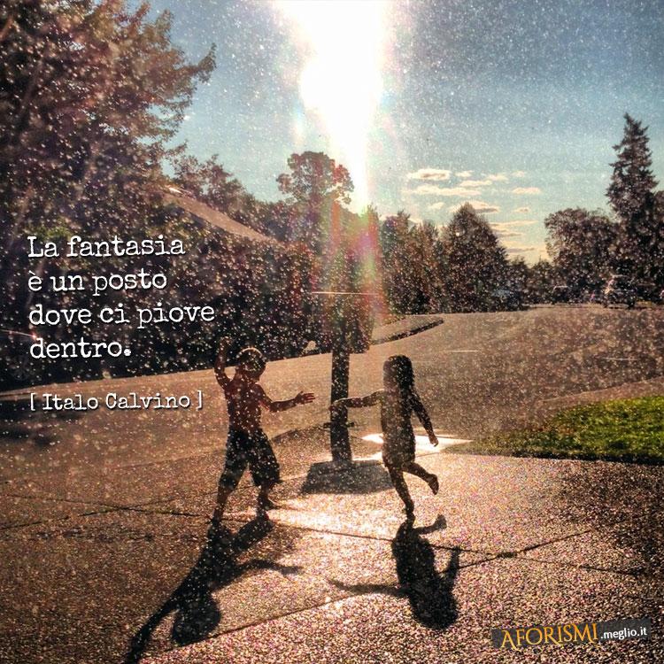 Italo Calvino La Fantasia E Un Posto Dove Ci Piove Dentro