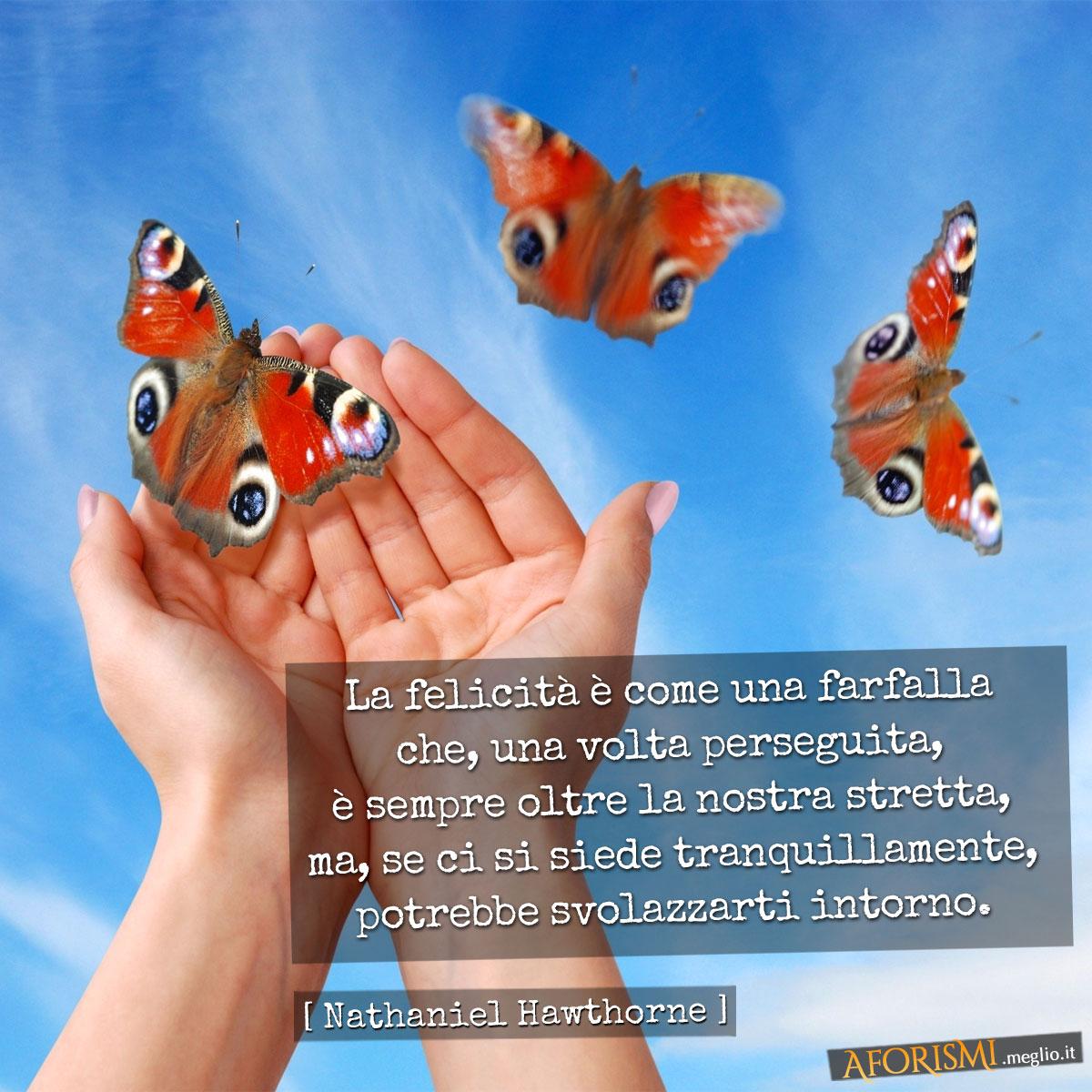 Nathaniel Hawthorne La Felicità è Come Una Farfalla Che Una Volta