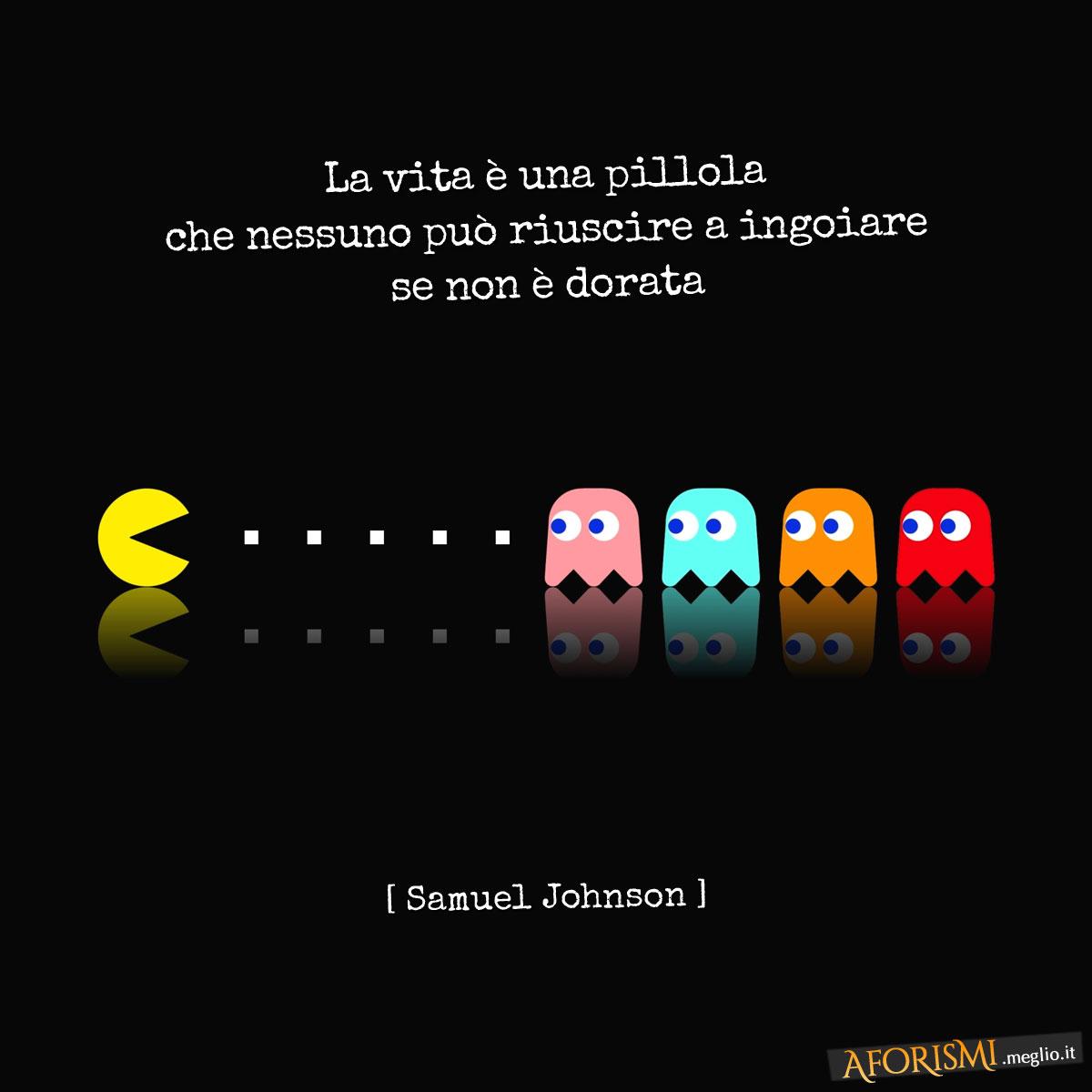 Samuel Johnson La Vita è Una Pillola Che Nessuno Può Riuscire A