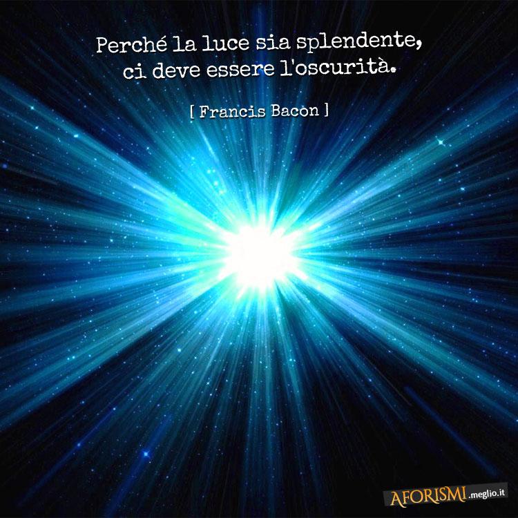 Francesco Bacone Perche La Luce Sia Splendente Ci Deve Essere L